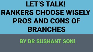 Let's talk! RANKERS Choose wisely ! Pros and Cons of branches | By Dr. Sushant soni