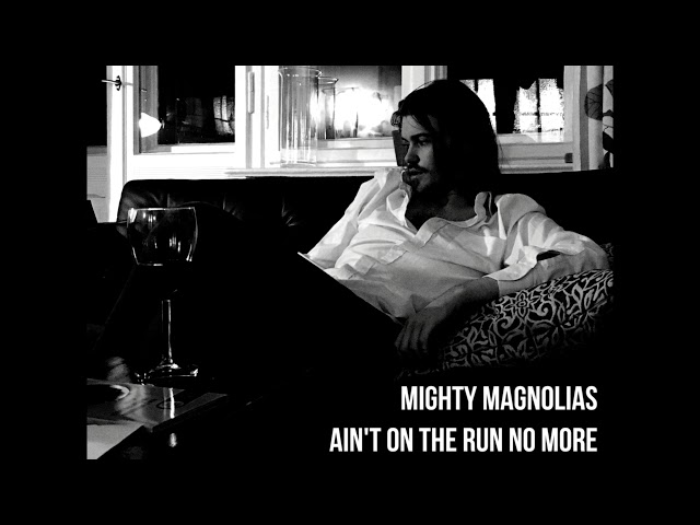Mighty Magnolias – Ain't On The Run No More