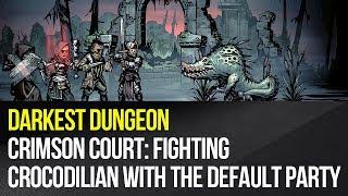 Darkest Dungeon - Crimson Court: Fighting Crocodilian with the default party