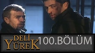 Deli Yürek 100.Bölüm Tek Part İzle (HD)
