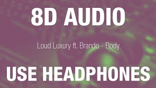 Loud Luxury Ft. Brando   Body | 8D AUDIO