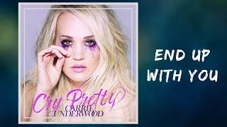 Carrie Underwood   End Up With You (Lyrics)