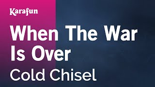 Karaoke When The War Is Over - Cold Chisel *