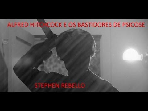ALFRED HITCHCOCK E OS BASTIDORES DE PSICOSE DE STEPHEN REBELLO