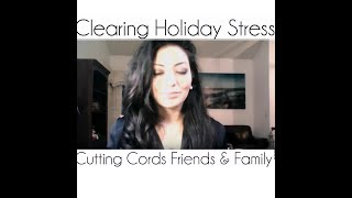 Clearing Holiday Stress & Cutting Cords