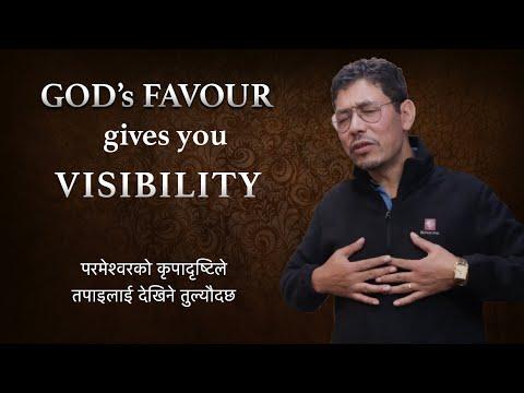 God's favour gives you visibility (परमेश्वरको कृपादृष्टिले तपाइलाई देखिने तुल्यौदछ)