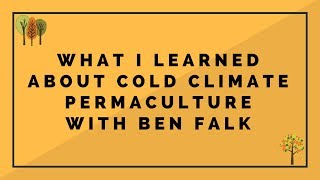 Ben Falk: 10 Years In A Cold Climate: Resilience & Regeneration. Principles in Practice