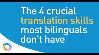 4 translation skills all translators need, but most bilinguals lack!