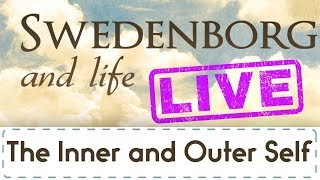 Swedenborg & Life Live: The Inner and Outer Self