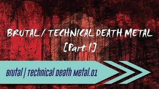 Brutal | Technical Death Metal [Part I]