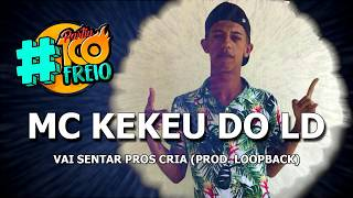 MC Kekeu do LD - Vai senta pros cria ( Prod. Loopback )