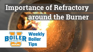 Importance of Refractory around the Burner - Weekly Boiler Tips