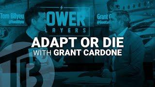 Adapt or Die | Power Players with Grant Cardone | Tom Bilyeu Theory 018