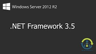 How to enable .Net Framework 3.5 on Windows Server 2012 R2 (Step by Step guide)