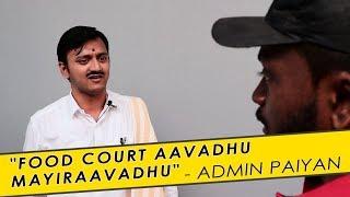 """Food Court Aavadhu Mayiraavadhu!!?!"" - Angry Speech of Admin Paiyan"