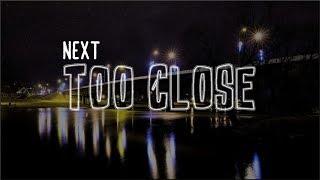 Lyrics: Next   Too Close
