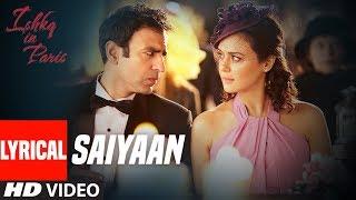 Saiyaan Lyrical Video   Ishkq In Paris   Preity Zinta, Rhehan Malliek