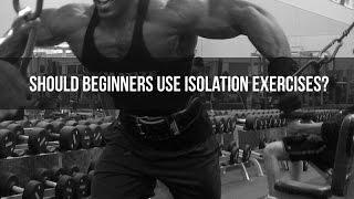 Should Beginners Use Isolation Exercises?