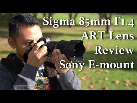 Sigma 85mm F1.4 ART Lens – Sony E-mount Review | John Sison