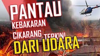 Pantau Kebakaran PT.Dynaplast Cikarang Dari Udara... 29 Juni 2019