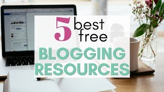 The 5 Best Free Blogging Resources