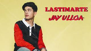 Jay Ulloa   Lastimarte (Official Audio)