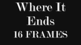 Where It Ends-16 Frames