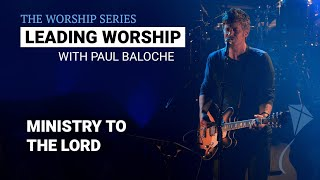 Leading Worship - Ministry to the Lord | Paul Baloche