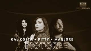 Gal Costa + Pitty + Maglore   Motor