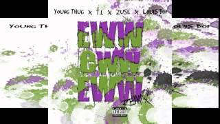 Young Thug ft. T.I., Louis Boi & Zuse - Eww Eww Eww (Remix)