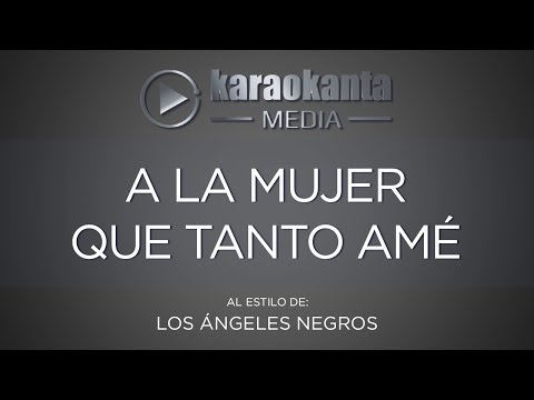 Karaokanta - Los Ángeles Negros - A la mujer que tanto amé