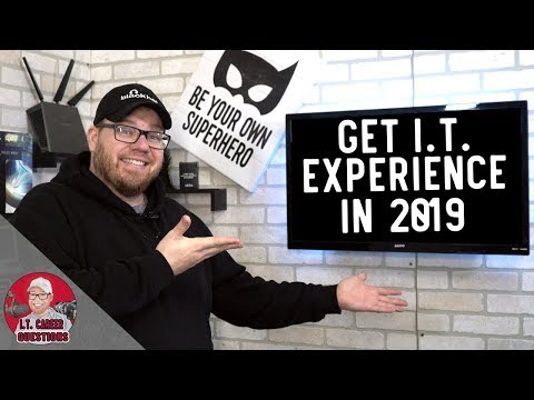How to Get I.T. Experience in 2019 - Information Technology