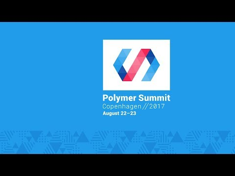 Polymer Developer Summit 2017 - Live Stream Day 1