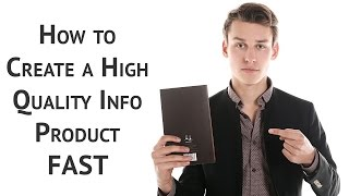 How to Create a High Quality Info Product FAST