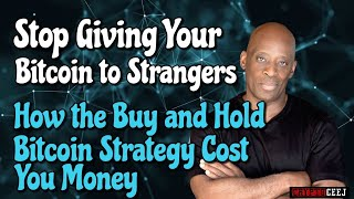Stop Giving Your Bitcoin to Strangers How The Buy and Hold Bitcoin Strategy Cost You Money