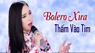 Nhạc gì mà nghe câu nào THẤM TIM câu đó - Tuyển Chọn Bolero Nhạc Vàng 2019