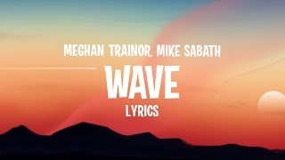 Meghan Trainor   Wave (Lyrics) Feat. Mike Sabath