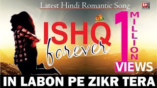 ISHQ Forever-Track In Labon Pe Zikr Tera   Latest Romantic Song Of Bollywood   [High Quality Mp3] Hindi song
