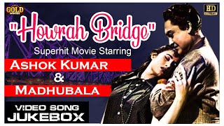 Howrah Bridge Movie - Madhubala  , Ashok Kumar Video Songs Jukebox - (HD) Hindi Old Bollywood Songs