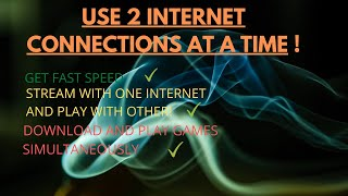 HOW TO USE 2 DIFFERENT INTERNET CONNECTIONS IN ONE PC AT SAME TIME!