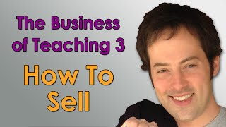 The Business of Teaching - 3 - How to Sell - How to Make Money Teaching Online