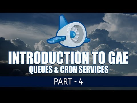 Introduction to Google App Engine | Queues \u0026 Cron Services | Part 4 | Eduonix