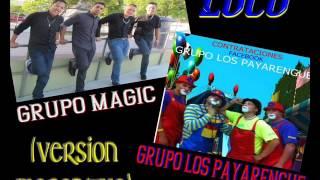 Grupo Los Magic ft Los Payarengues - loco