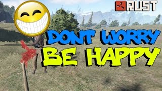RUST: DON'T WORRY BE HAPPY - Episode 18