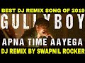 Apna Time Aayega DJ Remix Song Dance Mix Swapnil Rocker Feat.  Ranveer Singh  Gully Boy Mp3 Download
