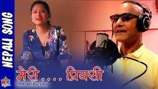 Meri Priyasi New Nepali Song 2018/2075 By Indra Shrestha