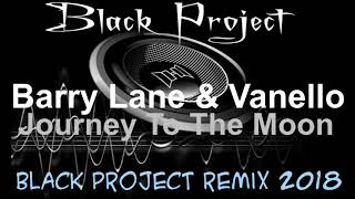 Barry Lane & Vanello - Journey To The Moon (Black Project Remix) 2018