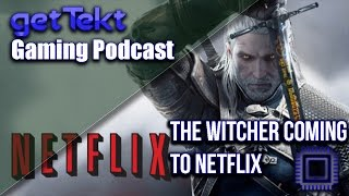 Gaming Podcast The Witcher coming to Netflix