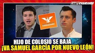 VALIÓ CHETOS! HIJO DE COLOSIO SE BAJA PARA DARLE A SAMUEL GARCÍA ¡LA CANDIDATURA POR NUEVO LEÓN!