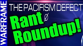 Warframe Rant Roundup! The Pacifist Defect: Best. Event. Ever + Rant of the Week! [1080HD]